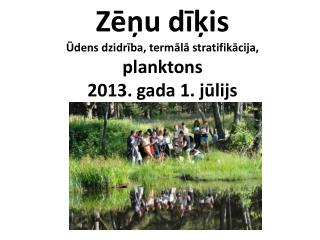 Zēņu  dīķis Ūdens  dzidrība , termālā stratifikācija,  planktons  2013. gada 1. jūlijs