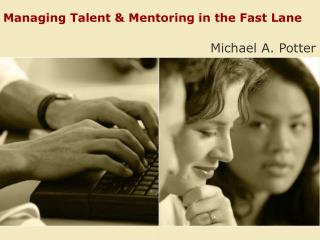 Managing Talent & Mentoring in the Fast Lane