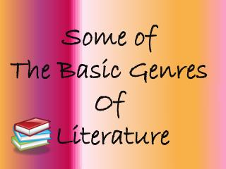 Some of  The Basic Genres  Of  Literature