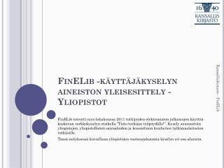 FinELib  -käyttäjäkyselyn aineiston  yleisesittely - Yliopistot