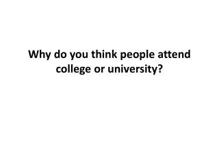 Why  do you think people attend college or university?