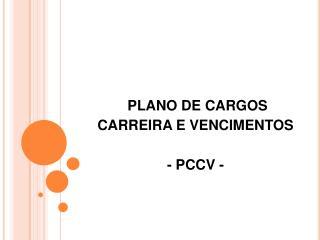 PLANO DE CARGOS  CARREIRA E VENCIMENTOS - PCCV -