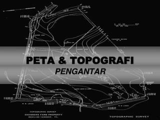 PETA & TOPOGRAFI PENGANTAR