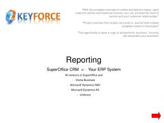 Reporting SuperOffice CRM  <-   Your ERP System All  versions of  SuperOffice and  Visma Business