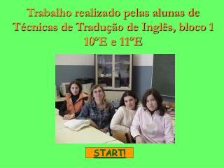 Trabalho realizado pelas alunas de Técnicas de Tradução de Inglês, bloco 1 10ºE e 11ºE