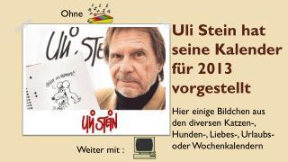 Uli Stein hat seine Kalender für 2013 vorgestellt