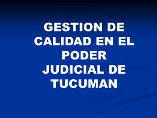 GESTION DE CALIDAD EN EL PODER JUDICIAL DE TUCUMAN