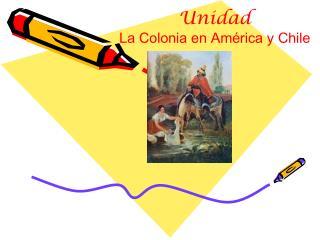 Unidad    La Colonia en América y Chile