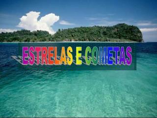 ESTRELAS E COMETAS