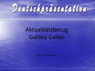 Aktualitätsbezug  Galileo Galilei von Lisa Konstandin