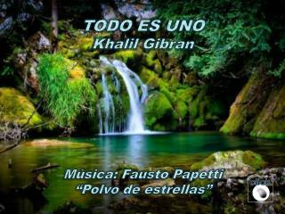 "TODO ES UNO Khalil Gibran Música : Fausto  Papetti ""Polvo de estrellas"""