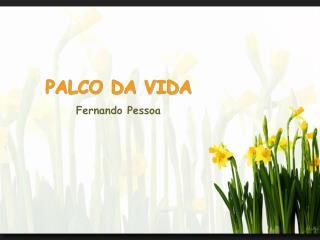 PALCO DA VIDA Fernando Pessoa