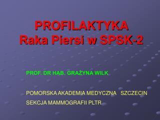 PROFILAKTYKA  Rak a  Piersi w  SPSK-2