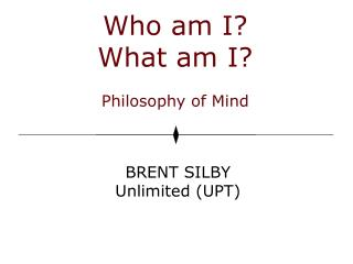 Who am I? What am I? Philosophy of Mind