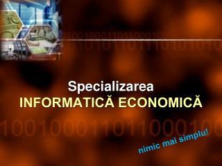 Specializarea  INFORMATICĂ ECONOMICĂ