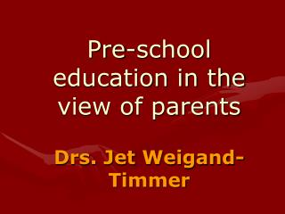 Pre-school education in the view of parents Drs. Jet Weigand-Timmer