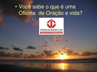 Você sabe o que é uma Oficina  de Oração e vida?