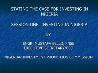 STATING THE CASE FOR INVESTING IN NIGERIA SESSION ONE: INVESTING IN NIGERIA