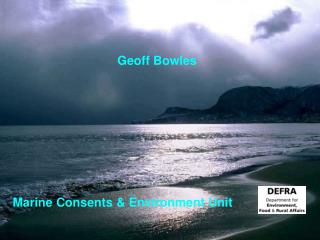 Geoff Bowles Marine Consents & Environment Unit