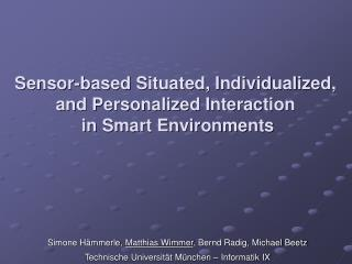 Sensor-based Situated, Individualized,  and Personalized Interaction  in Smart Environments