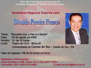 União Municipal Espírita de Caxias do Sul Conselho Regional 3ª Região convidam para: