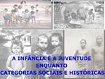 A INF NCIA E A JUVENTUDE  ENQUANTO  CATEGORIAS SOCIAIS E HIST RICAS