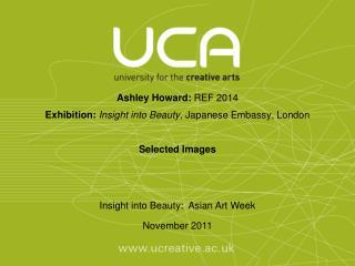 A s hley  Howard :  REF 2014  Exhibition:  Insight into Beauty,  Japanese Embassy, London