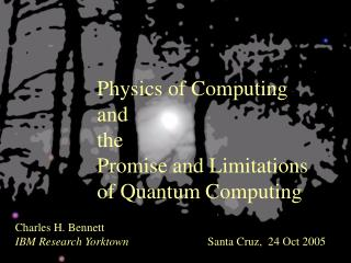 Physics of Computing and  the  Promise and Limitations of Quantum Computing