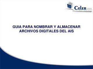 GUIA PARA NOMBRAR Y ALMACENAR ARCHIVOS DIGITALES DEL AIS