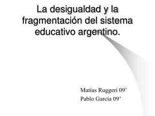 La desigualdad y la fragmentación del sistema educativo argentino.