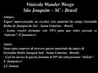 Vinícola Wander Weege  São Joaquim – SC - Brasil