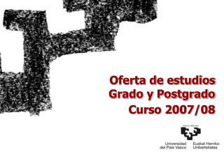 Oferta de estudios  Grado y Postgrado  Curso 2007/08