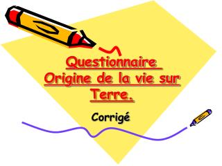 Questionnaire� Origine de la vie sur Terre.