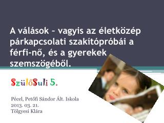 S z ü l ő S u l i  5 . Pécel, Petőfi Sándor Ált. Iskola 2013. 03. 21. Tölgyesi Klára