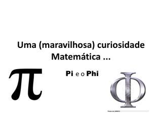 Uma (maravilhosa) curiosidade Matemática ...