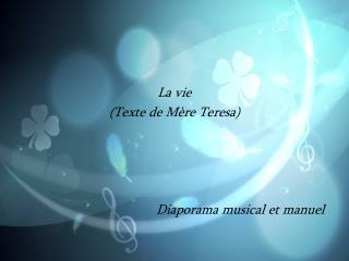 La vie (Texte de M�re Teresa)          Diaporama musical et manuel