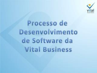 Processo de  Desenvolvimento de Software da  Vital Business