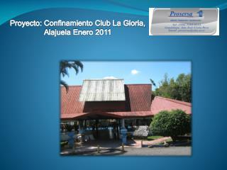 Proyecto:  Confinamiento Club La Gloria,  Alajuela Enero 2011