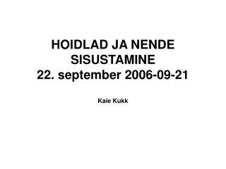 HOIDLAD JA NENDE SISUSTAMINE 22. september 2006-09-21 Kaie Kukk