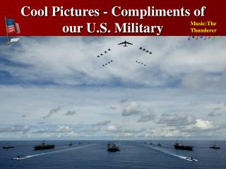 Cool Pictures - Compliments of our U.S. Military
