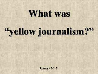 "What was ""yellow journalism?"""