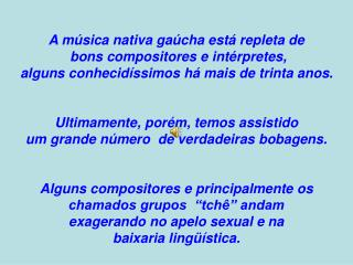 A música nativa gaúcha está repleta de  bons compositores e intérpretes,