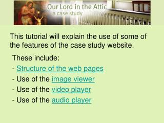 This tutorial will explain the use of some of the features of the case study website.