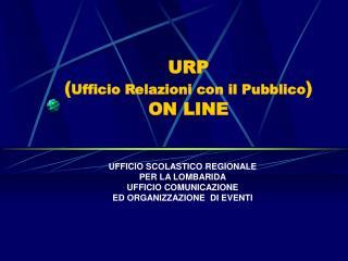 URP ( Ufficio Relazioni con il Pubblico )  ON LINE