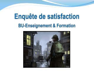 Enquête de satisfaction BU-Enseignement & Formation