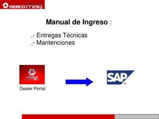 Manual de Ingreso  : .- Entregas T�cnicas .- Mantenciones