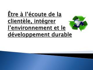 Être à l'écoute de la clientèle, intégrer l'environnement et le développement durable
