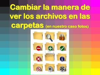 Cambiar la manera de ver los archivos en las carpetas  (en nuestro caso fotos)