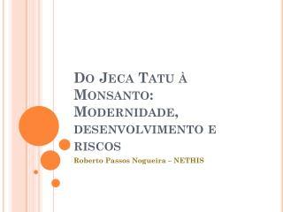 Do Jeca Tatu à Monsanto: Modernidade, desenvolvimento e riscos