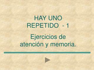HAY UNO REPETIDO  - 1 Ejercicios de atención y memoria.